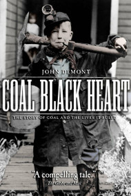 Coal Black Heart (The Story of Coal and Lives it Ruled) by John Demont, 9780385665056