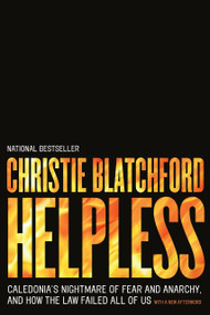Helpless (Caledonia's Nightmare of Fear and Anarchy, and How the Law Failed All of Us) by Christie Blatchford, 9780385670401