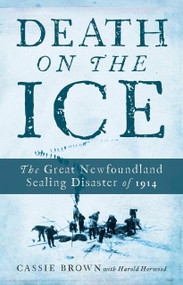 Death on the Ice (The Great Newfoundland Sealing Disaster of 1914) by Cassie Brown, 9780385685061