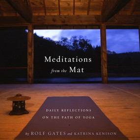 Meditations from the Mat (Daily Reflections on the Path of Yoga) by Rolf Gates, Katrina Kenison, 9780385721547