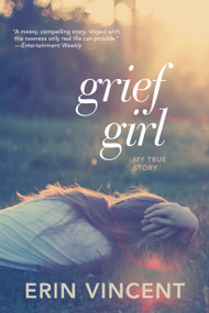 Grief Girl (My True Story) by Erin Vincent, 9780385733861