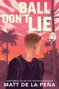 Ball Don't Lie by Matt de la Peña, 9780385734257
