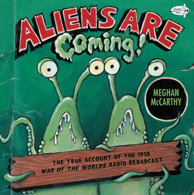 Aliens are Coming! (The True Account of the 1938 War of the Worlds Radio Broadcast) by Meghan McCarthy, 9780385736787