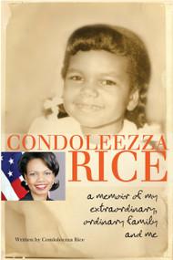 Condoleezza Rice: A Memoir of My Extraordinary, Ordinary Family and Me by Condoleezza Rice, 9780385738804