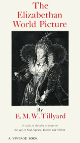 The Elizabethan World Picture (A Study of the Idea of Order in the Age of Shakespeare, Donne and Milton) by Eustace M. Tillyard, 9780394701622