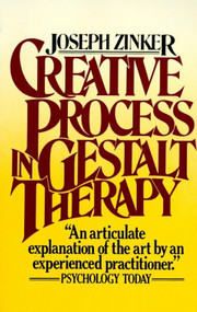 Creative Process in Gestalt Therapy by Joseph Zinker, 9780394725673