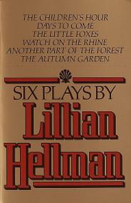 Six Plays by Lillian Hellman by Lillian Hellman, 9780394741123