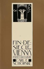 Fin-De-Siecle Vienna (Politics and Culture) by Carl E. Schorske, 9780394744780