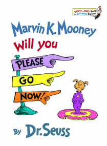 Marvin K. Mooney Will You Please Go Now! by Dr. Seuss, 9780394824901