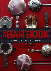 The Bar Book: Elements of Cocktail Technique (Cocktail Book with Cocktail Recipes, Mixology Book for Bartending) by Jeffrey Morgenthaler, Martha Holmberg, Alanna Hale, 9781452113845