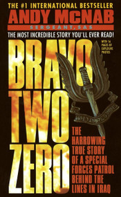 Bravo Two Zero (The Harrowing True Story of a Special Forces Patrol Behind the Lines in Iraq) by Andy McNab, 9780440218807