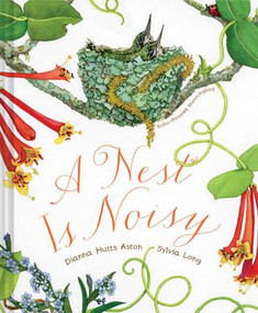 A Nest Is Noisy ((Nature Books for Kids, Children's Books Ages 3-5, Award Winning Children's Books)) by Dianna Hutts Aston, Sylvia Long, 9781452127132