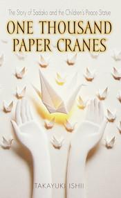 One Thousand Paper Cranes (The Story of Sadako and the Children's Peace Statue) by Takayuki Ishii, 9780440228431