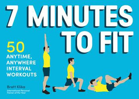 7 Minutes to Fit (50 Anytime, Anywhere Interval Workouts) by Brett Klika, 9781452138473