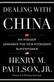 Dealing with China (An Insider Unmasks the New Economic Superpower) by Henry M. Paulson Jr., Michael Carroll, 9781455504213