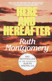 Here and Hereafter (Have You Lived Before? Will You Live Again? Fascinating New Revelations About the Experience of Reincarnation) by Ruth Montgomery, 9780449007471
