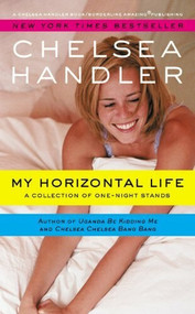 My Horizontal Life (A Collection of One Night Stands) by Chelsea Handler, 9781455549214