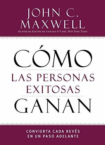 Cómo las personas exitosas ganan (Convierta cada revés en un paso adelante) (Miniature Edition) by John C. Maxwell, 9781455589036