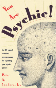 You Are Psychic! (An MIT-Trained Scientist's Proven Program for Expanding Your Psychic Powers) by Pete A. Sanders, Jr., 9780449905074