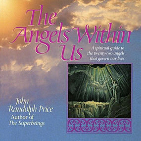 Angels Within Us (A Spiritual Guide to the Twenty-Two Angels That Govern Our Everyday Lives) by John Randolph Price, 9780449907849