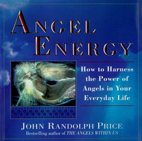 Angel Energy (How to Harness the Power of Angels in Your Everyday Life) by John Randolph Price, 9780449909836
