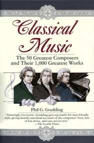 Classical Music (The 50 Greatest Composers and Their 1,000 Greatest Works) by Phil G. Goulding, 9780449910429