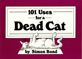101 Uses for a Dead Cat by Simon Bond, 9780517545164