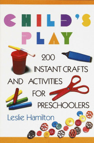 Child's Play (6-12) (160 Instant Activities, Crafts, and Science Projects for Grade Schoolers) by Leslie Hamilton, 9780517583548