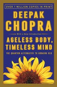 Ageless Body, Timeless Mind (The Quantum Alternative to Growing Old) by Deepak Chopra, M.D., 9780517882122