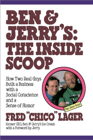 Ben & Jerry's: The Inside Scoop (How Two Real Guys Built a Business with a Social Conscience and a Sense of Humor) by Fred Lager, 9780517883709