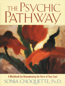 The Psychic Pathway (A Workbook for Reawakening the Voice of Your Soul) by Sonia Choquette, 9780517884072