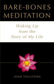 Bare-Bones Meditation (Waking Up from the Story of My Life) by Joan Tollifson, 9780517887929