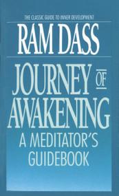 Journey of Awakening (A Meditator's Guidebook) by Ram Dass, Daniel Goleman, Dwarkanath Bonner, Dale Borglum, Vincent Piazza, 9780553285727