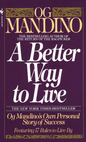 A Better Way to Live (Og Mandino's Own Personal Story of Success Featuring 17 Rules to Live By) by Og Mandino, 9780553286748