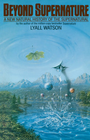 Beyond Supernature (A New Natural History of the Supernatural) by Lyall Watson, 9780553344561