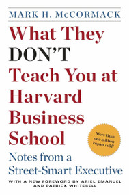 What They Don't Teach You at Harvard Business School (Notes from a Street-smart Executive) by Mark H. McCormack, 9780553345834