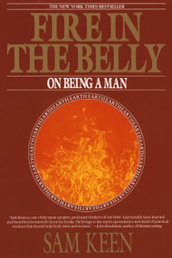 Fire in the Belly (On Being a Man) by Sam Keen, 9780553351378
