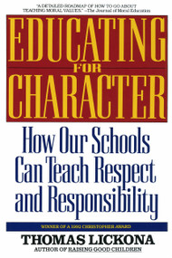 Educating for Character (How Our Schools Can Teach Respect and Responsibility) by Thomas Lickona, 9780553370522