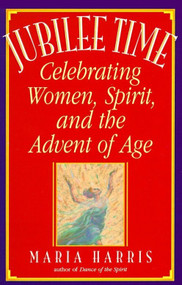 Jubilee Time (Celebrating Women, Spirit, And The Advent Of Age) by Maria Harris, 9780553374674
