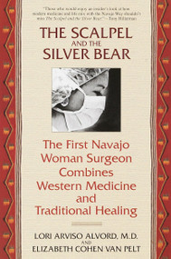 The Scalpel and the Silver Bear (The First Navajo Woman Surgeon Combines Western Medicine and Traditional Healing) by Lori Alvord, Elizbeth Cohen Van Pelt, 9780553378009