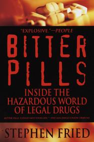 Bitter Pills (Inside the Hazardous World of Legal Drugs) by Stephen Fried, 9780553378528