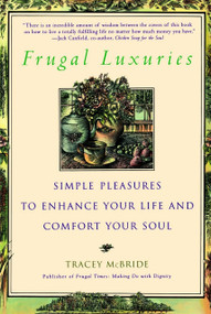 Frugal Luxuries (Simple Pleasures to Enhance Your Life and Comfort Your Soul) by Tracey McBride, 9780553378863