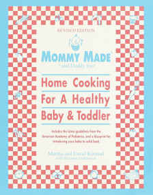 Mommy Made and Daddy Too! (Revised) (Home Cooking for a Healthy Baby & Toddler: A Cookbook) by Martha Kimmel, David Kimmel, Suzanne Goldenson, 9780553380903