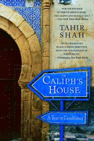 The Caliph's House (A Year in Casablanca) by Tahir Shah, 9780553383102