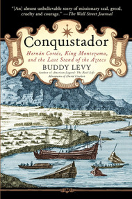 Conquistador (Hernan Cortes, King Montezuma, and the Last Stand of the Aztecs) by Buddy Levy, 9780553384710