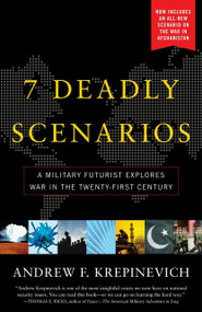 7 Deadly Scenarios (A Military Futurist Explores the Changing Face of War in the 21st Century) by Andrew Krepinevich, 9780553384727