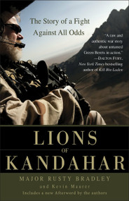 Lions of Kandahar (The Story of a Fight Against All Odds) by Rusty Bradley, Kevin Maurer, 9780553386165