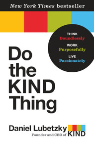 Do the KIND Thing (Think Boundlessly, Work Purposefully, Live Passionately) by Daniel Lubetzky, 9780553393248