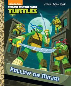 Follow the Ninja! (Teenage Mutant Ninja Turtles) by Golden Books, Steve Lambe, 9780553512045