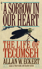 A Sorrow in Our Heart (The Life of Tecumseh) by Allan W. Eckert, 9780553561746